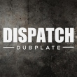 Dispatch Dubplate 010
