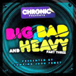 Big Bad & Heavy E.P. (Part 3)
